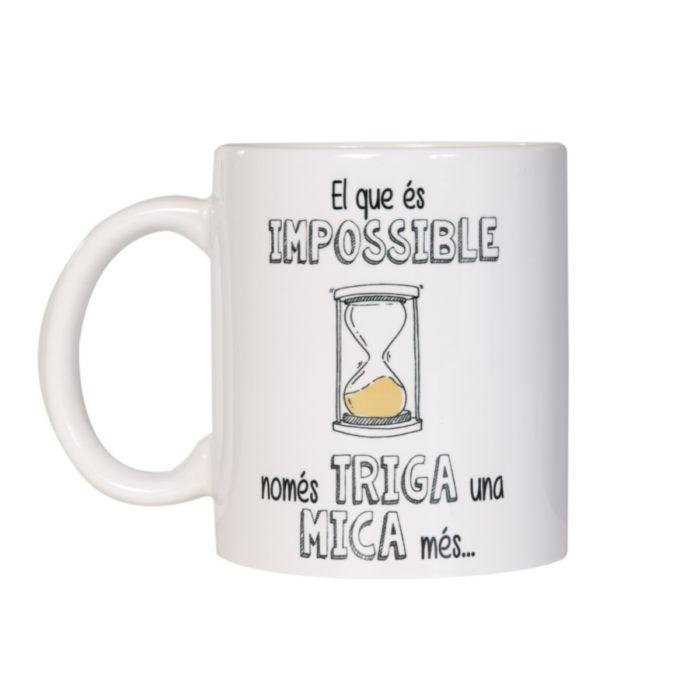 Tassa El que és impossible només triga una mica més Ai caram!